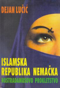 ISLAMSKA REPUBLIKA NEMAČKA Nostradamusovo prokletstvo - DEJAN LUČIĆ sa potpisom autora