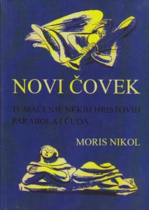 NOVI ČOVEK tumačenje nekih hristovih parabola i čuda - MORIS NIKOL