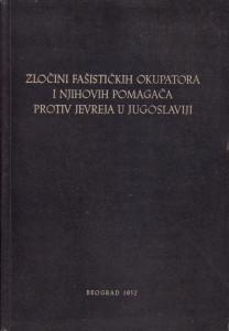 ZLOČINI FAŠISTIČKIH OKUPATORA I NJIHOVIH POMAGAČA PROTIV JEVREJA U JUGOSLAVIJI - urednik ZDENKO LEVNTAL