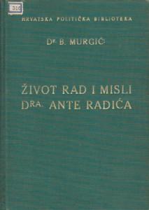 ŽIVOT RAD I MISLI Dra ANTE RADIĆA - Dr B. MURGIĆ