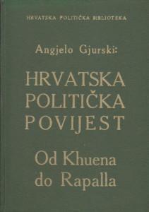 HRVATSKA POLITIČKA POVIJEST od Khuena do Rapalla - ANGELO GJURSKI