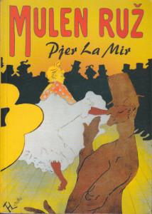 MULEN RUŽ roman o životu ANRIJA DE TULUZ-LOTREKA - PJER LA MIR