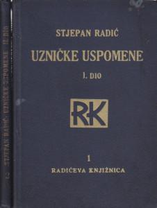 UZNIČKE USPOMENE - STJEPAN RADIĆ (1 i 2 deo, fali 3 deo), drugo izdanje 1929 god.