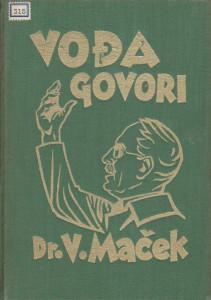 VOĐA GOVORI ličnost, izjave, govori i politički rad vođe Hrvata Dra. VLADKA MAČKA - sabrao i uredio MIRKO GLOJNARIĆ