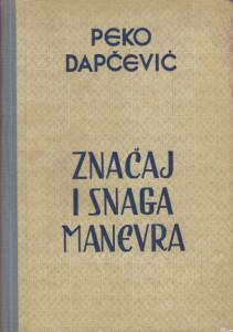 ZNAČAJ I SNAGA MANEVRA - PEKO DAPČEVIĆ sa potpisom autora