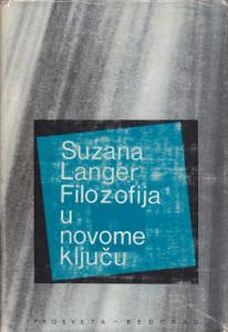 FILOZOFIJA U NOVOME LJUČU proučavanje simbolike razuma, obreda i umetnosti - SUZANA K. LANGER