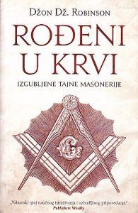 ROĐENI U KRVI izgubljene tajne masonerije - DžON Dž. ROBINSON