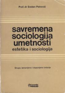 SAVREMENA SOCIOLOGIJA UMETNOSTI estetika i sociologija - SRETEN PETROVIĆ