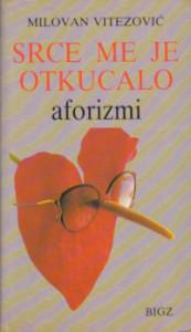 SRCE ME JE OTKUCALO aforizmi - MILOVAN VITEZOVIĆ sa potpisom autora