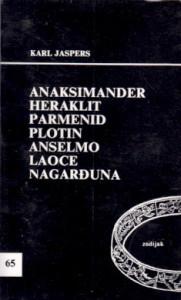 ANAKSIMANDER, HERAKLIT, PARMENID, PLOTIN, ANSELMO, LAOCE, NAGARĐUNA - KARL JASPERS