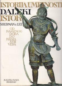 ISTORIJA UMETNOSTI DALEKI ISTOK od kamenog doba do kraja XVIII veka - SHERMAN e LEE
