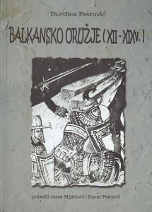 BALKANSKO ORUŽJE (XII - XIX v) - ĐURĐICA PETROVIĆ