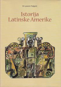 ISTORIJA LATINSKE AMERIKE - Dr LJUBOMIR PALIGORIĆ