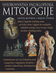 SVEOBUHVATNA ENCIKLOPEDIJA MITOLOGIJE od A do Ž vodič o mitovima i legendama drevnog sveta - ARTUR KOTEREL i REJČEL STORM