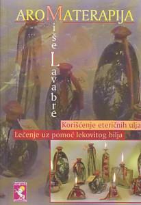 AROMATERAPIJA (Lečenje uz pomoć lekovitog bilja, korišćenje eteričnih ulja) - MIŠEL LAVABRE