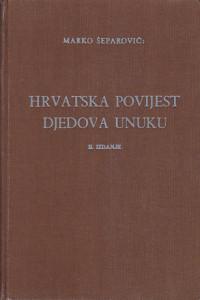 HRVATSKA POVIJEST DJEDOVA UNUKU (Drugo, bolje i podpunije izdanje) - MARKO ŠEPAROVIĆ