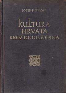 KULTURA HRVATA KROZ 1000 GODINA - JOSIP HORVAT