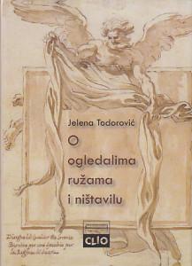 O OGLEDALIMA RUŽAMA I NIŠTAVILU (Koncept vremena i prolaznosti u kulturi baroknog doba) - JELENA TODOROVIĆ