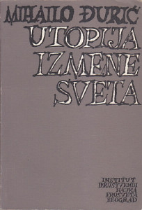 UTOPIJA IZMENE SVETA (Revolucija, nihilizam, anarhizam) - MIHAILO ĐURIĆ