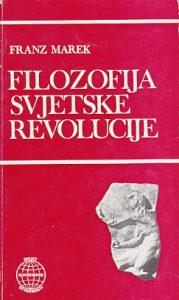 FILOZOFIJA SVJETSKE REVOLUCIJE prilog antologiji teorija o revoluciji - FRANZ MAREK