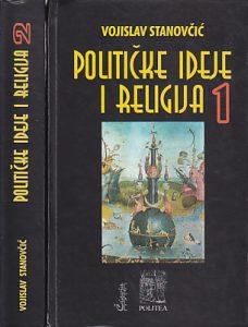 POLITIČKE IDEJE I RELIGIJA - VOJISLAV STANOVČIĆ u dve knjige (u 2 knjige)