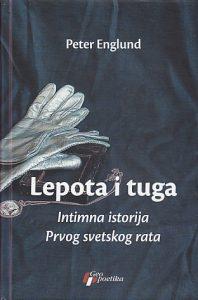 LEPOTA I TUGA intimna istorija Prvog svetskog rata - PETER ENGLUND