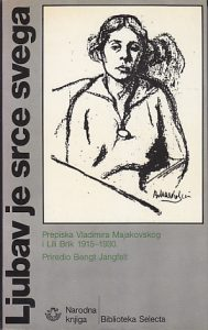 LJUBAV JE SRCE SVEGA (Prepiska Vladimira Majakovskog i Lili Brik 1915-1930 - priredio BENGT JANGFELT