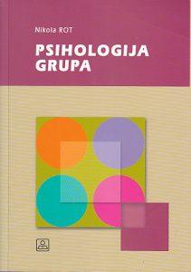 PSIHOLOGIJA GRUPA (Prvenstveno malih grupa i organizacija) - NIKOLA ROT