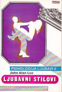 PSIHOLOGIJA LJUBAVI 2: LJUBAVNI STILOVI (Načini ljubavnog ponašanja) - DžON ALAN LI
