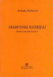 GRAĐEVINSKI MATERIJALI (Zbirka rešenih testova) - SEKULA ŽIVKOVIĆ