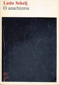 O ANARHIZMU (Studija o anarhističkoj teoriji) - LASLO SEKELJ