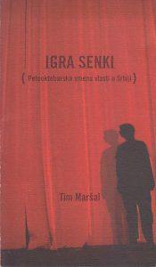 IGRA SENKI (Petooktobarska smena vlasti u Srbiji) - TIM MARŠAL