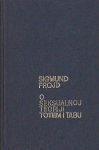O SEKSUALNOJ TEORIJI * TOTEM I TABU - SIGMUND FROJD