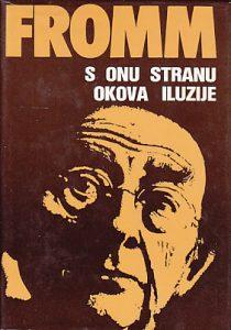 S ONU STRANU OKOVA ILUZIJE moj susret s Marksom i Freudom - ERIH FROM