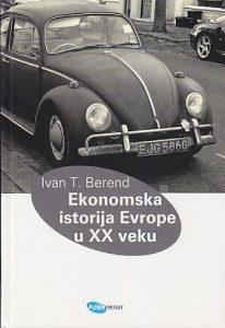 EKONOMSKA ISTORIJA EVROPE U XX VEKU - IVAN T. BEREND