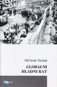 GLOBALNI HLADNI RAT (Intervencija u Trećem svetu i oblikovanje našeg doba ) - OD ARNE VESTAD