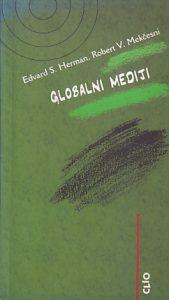 GLOBALNI MEDIJI - EDVARD S. HERMAN, ROBERT V. MEKČESNI