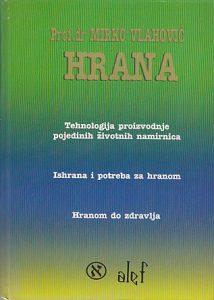 HRANA (Tehnologija proizvodnje pojedinih životnih namirnica, Ishrana i potreba za hranom, Hranom do zdravlja) - Prof. dr MIRKO VLAHOVIĆ