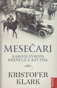 MESEČARI (Kako je Evropa krenula u rat 1914) - KRISTOFER KLARK