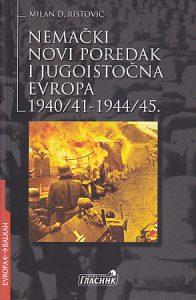 NEMAČKI NOVI POREDAK I JUGOISTOČNA EVROPA 1940-1941 i 1944-1945 - MILAN D. RISTOVIĆ