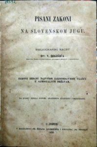 PISANI ZAKONI NA SLOVENSKOM JUGU (Zakoni izdani najvišom zakonodavnom vlašću u samostalnim državam) - VALTAZAR BOGIŠIĆ