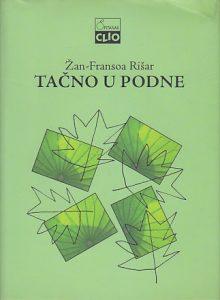 TAČNO U PODNE (Dvadeset globalnih problema, dvadeset godina da budu rešeni) - ŽAN-FRANSOA RIŠAR