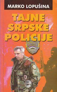 TAJNE SRPSKE POLICIJE - MARKO LOPUŠINA