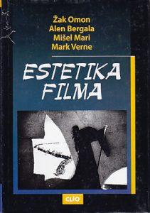 ESTETIKA FILMA - ŽAK OMON, ALEN BERGALA, MIŠEL MARI, MARK VERNE