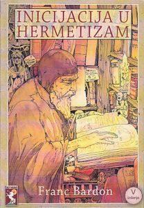 INICIJACIJA U HERMETIZAM (Kurs uputstava magijske teorije i prakse) - FRANC BARDON