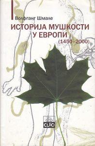 ISTORIJA MUŠKOSTI U EVROPI (1450-2000) - VOLFGANG ŠMALE