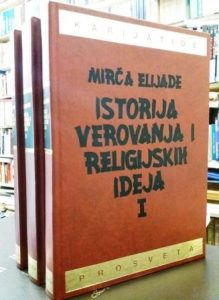 ISTORIJA VEROVANJA I RELIGIJSKIH IDEJA - MIRČA ELIJADE u 3 knjige