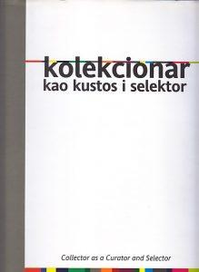 KOLEKCIONAR KAO KUSTOS I SELEKTOR (Modernizam u Srbiji kao posledica kulturno-političkih prilika) - VLADISLAV MILJKOVIĆ