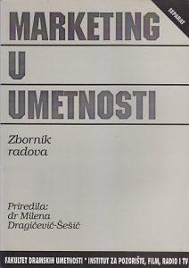 MARKETING U UMETNOSTI (zbornik radova) - priredila MILENA DRAGIĆEVIĆ-ŠEŠIĆ