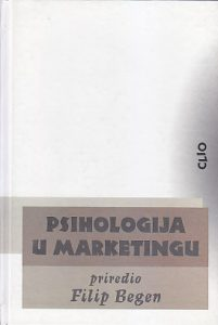PSIHOLOGIJA U MARKETINGU - priredio FILIP BEGEN